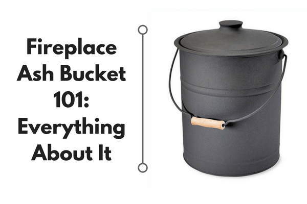 Fireplace Ash Bucket 101 Everything You Need To Know About